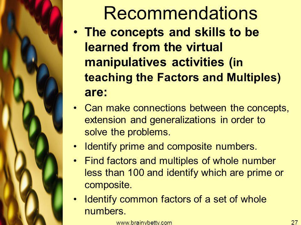 Recommendations The concepts and skills to be learned from the virtual manipulatives activities (in teaching the Factors and Multiples) are: