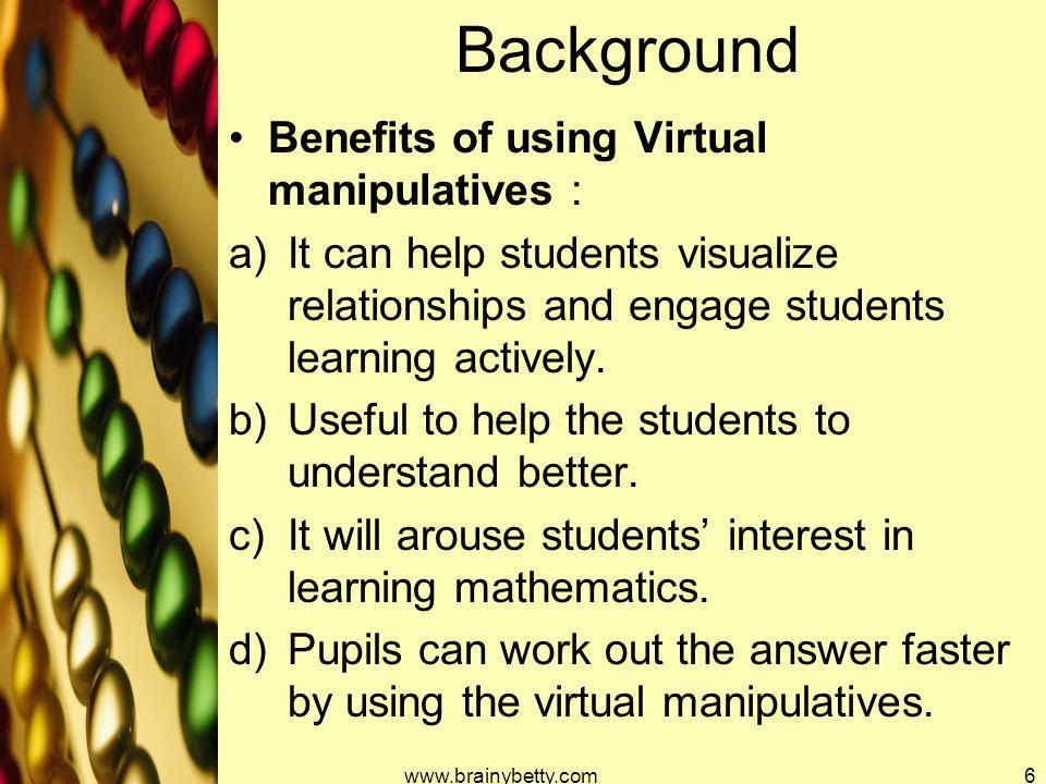 Background Benefits of using Virtual manipulatives :