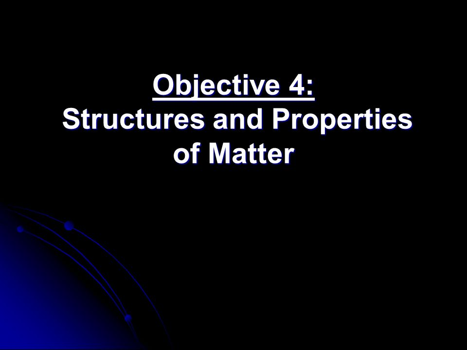 Objective 4: Structures and Properties of Matter