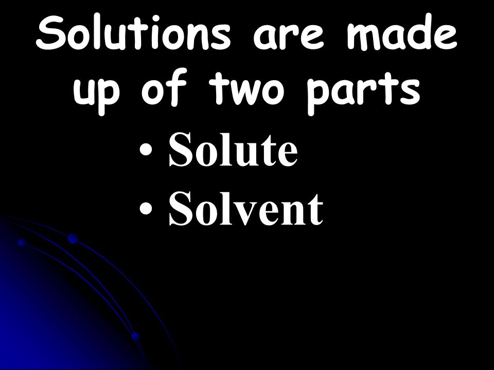 Solutions are made up of two parts