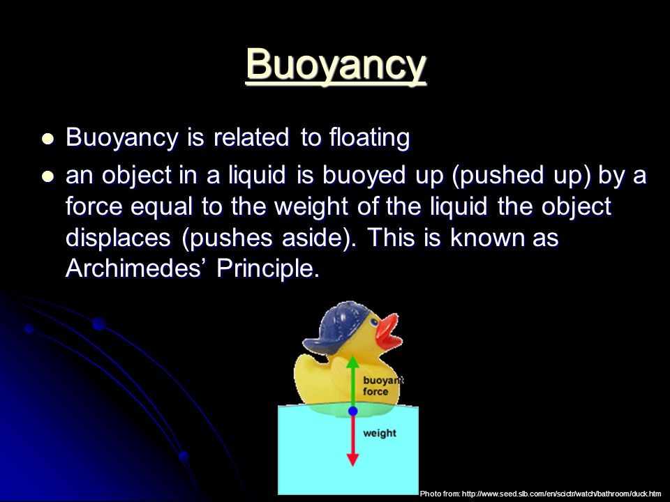 Buoyancy Buoyancy is related to floating