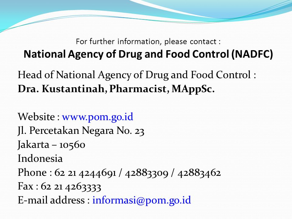 For further information, please contact : National Agency of Drug and Food Control (NADFC)