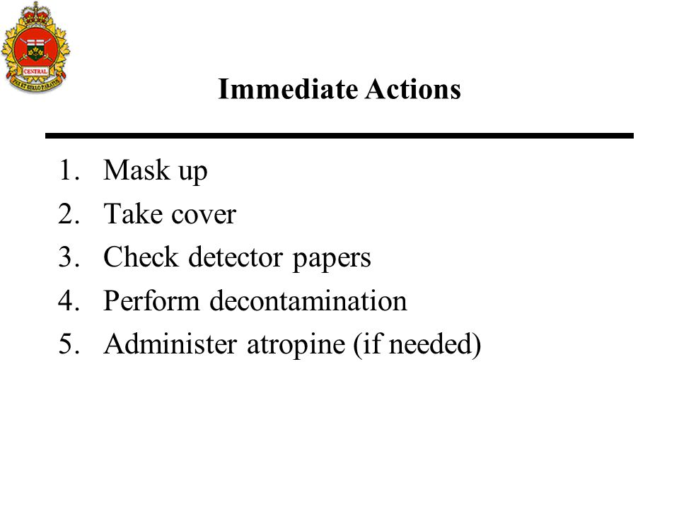 Immediate Actions Mask up. Take cover. Check detector papers.