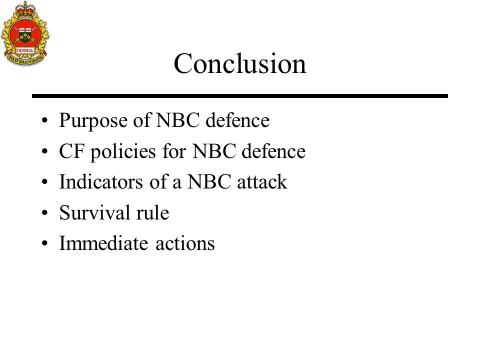 Conclusion Purpose of NBC defence CF policies for NBC defence