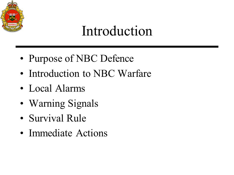 Introduction Purpose of NBC Defence Introduction to NBC Warfare