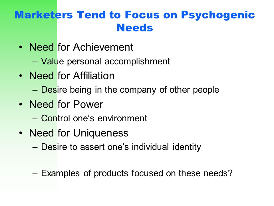 Marketers Tend to Focus on Psychogenic Needs