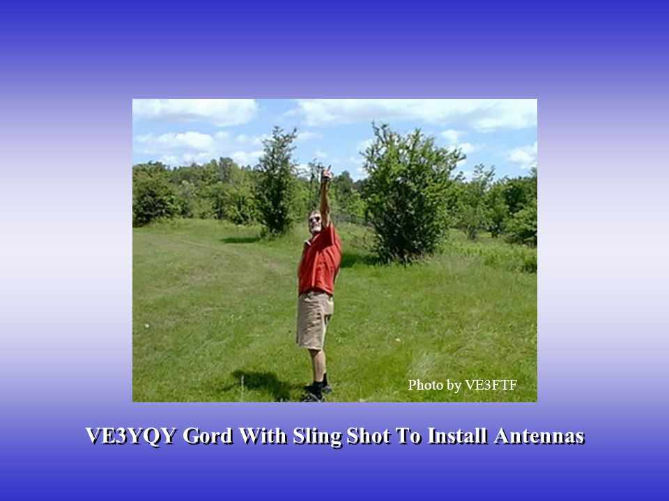 VE3YQY Gord With Sling Shot To Install Antennas