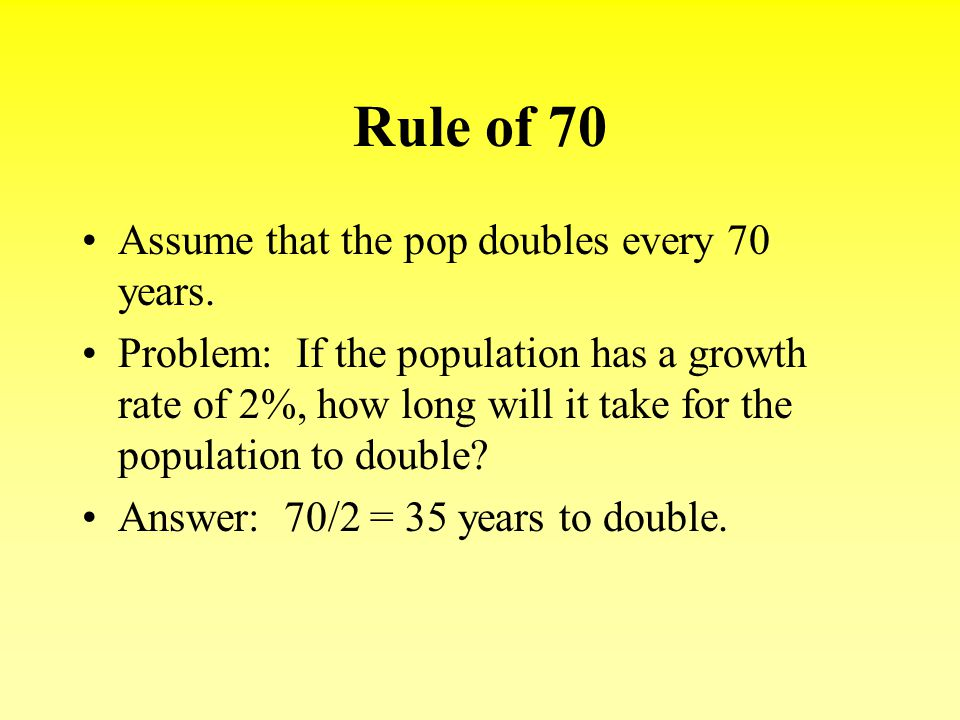 Rule of 70 Assume that the pop doubles every 70 years.