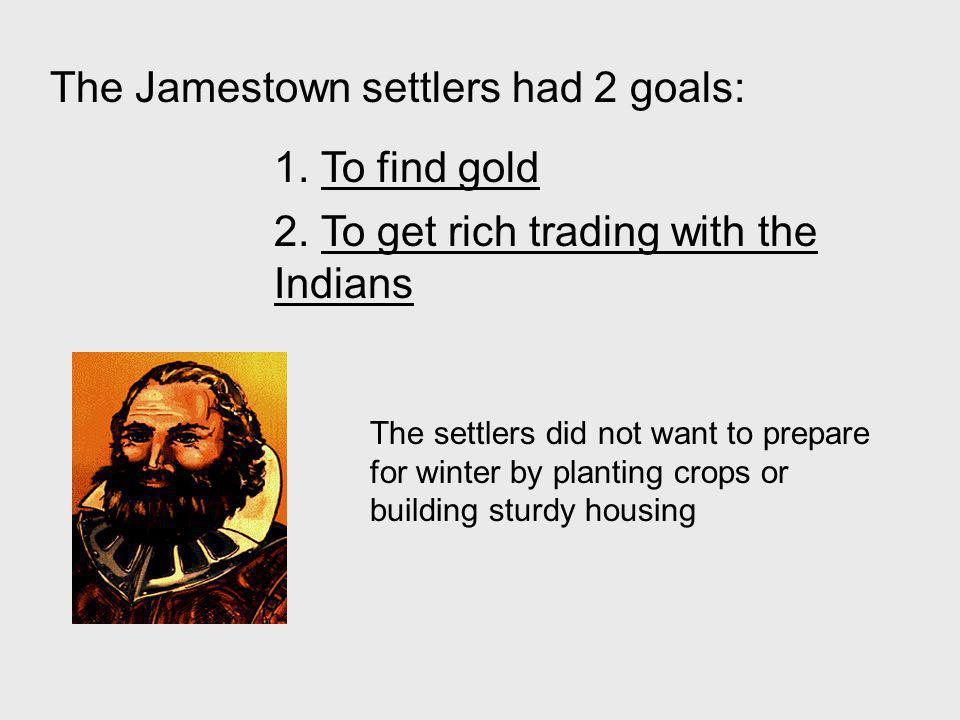The Jamestown settlers had 2 goals: