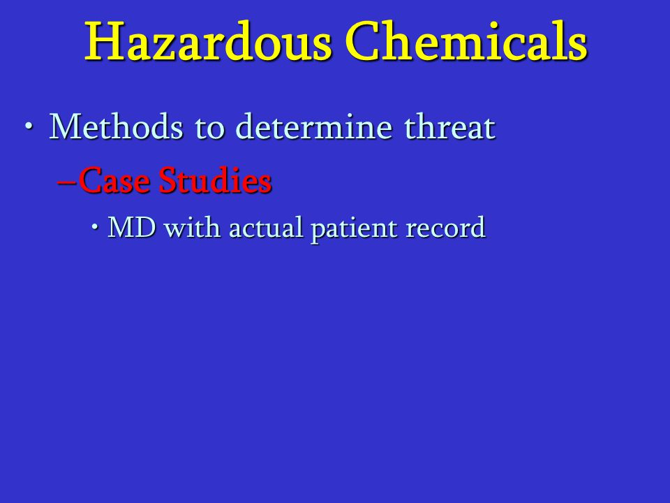 Hazardous Chemicals Methods to determine threat Case Studies