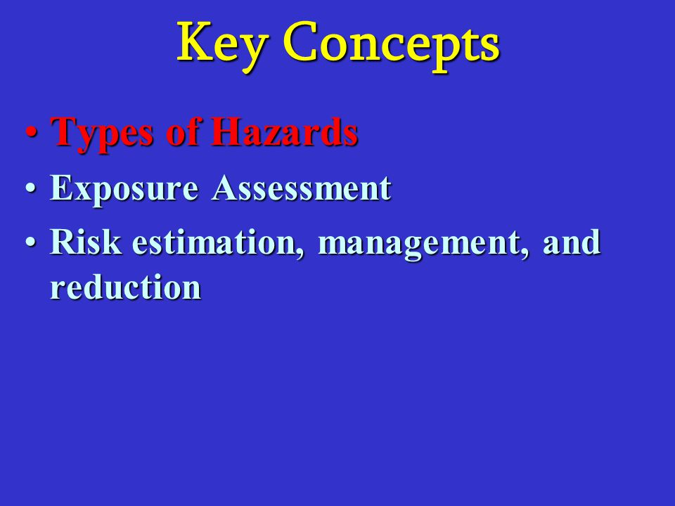Key Concepts Types of Hazards Exposure Assessment