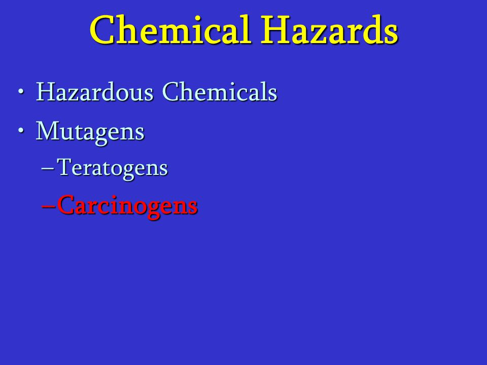 Chemical Hazards Hazardous Chemicals Mutagens Teratogens Carcinogens