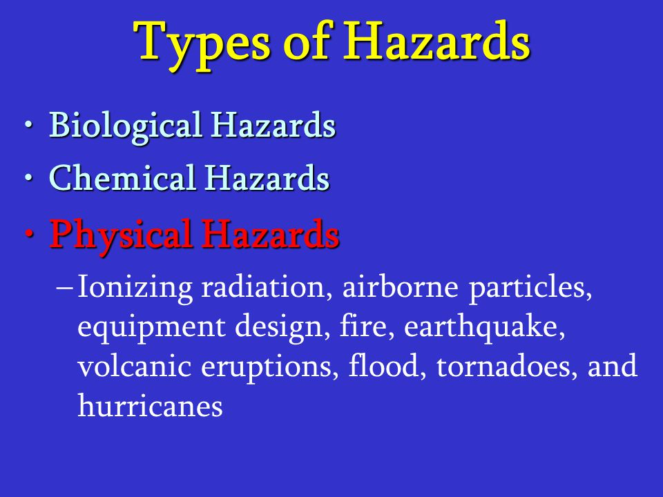 Types of Hazards Physical Hazards Biological Hazards Chemical Hazards