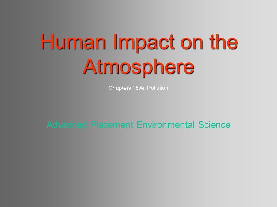 Human Impact on the Atmosphere Chapters 16 Air Pollution
