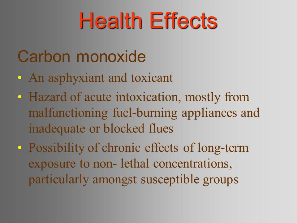 Health Effects Carbon monoxide An asphyxiant and toxicant