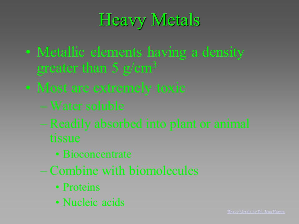 Heavy Metals Metallic elements having a density greater than 5 g/cm3