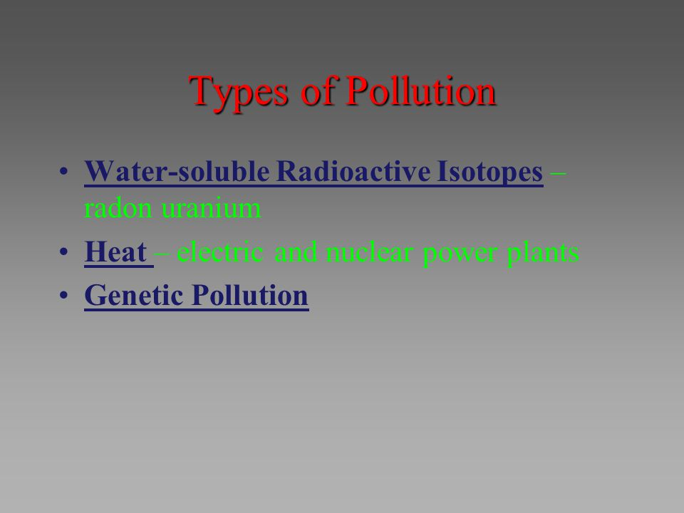 Types of Pollution Water-soluble Radioactive Isotopes – radon uranium