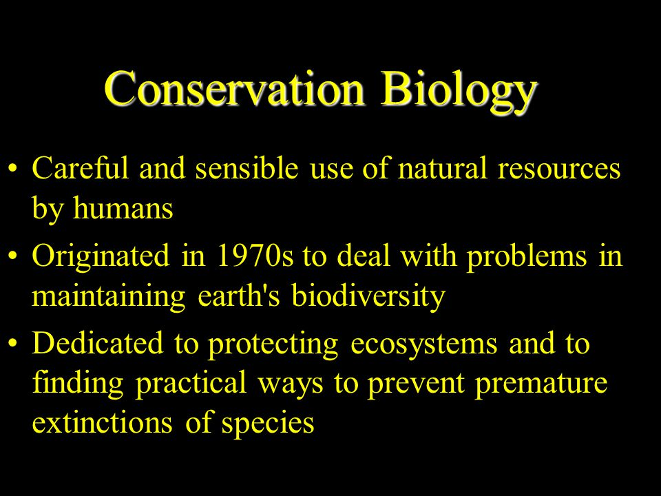 Conservation Biology Careful and sensible use of natural resources by humans.