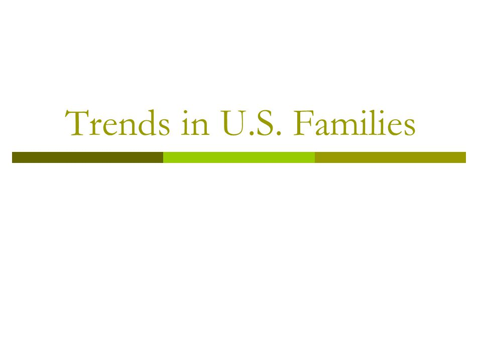 Trends in U.S. Families