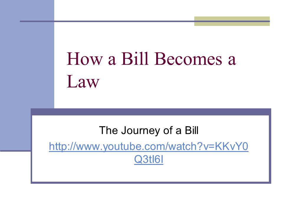 The Journey of a Bill http://www.youtube.com/watch v=KKvY0Q3tI6I