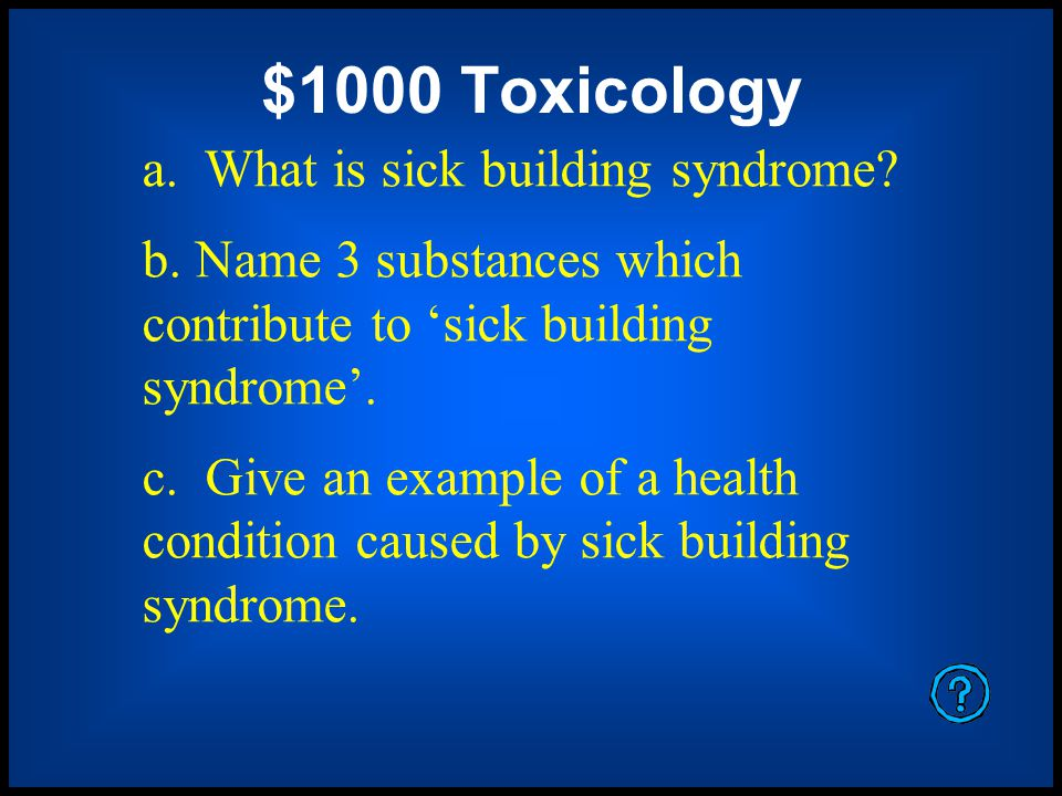 $1000 Toxicology a. What is sick building syndrome