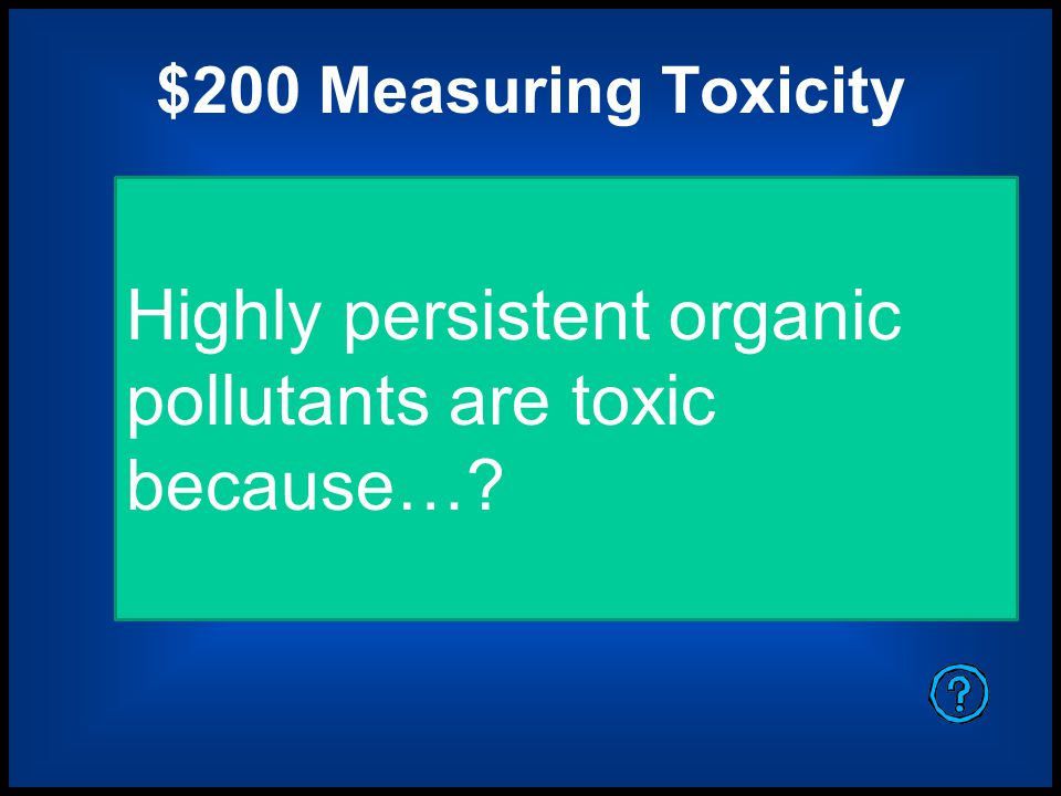 Highly persistent organic pollutants are toxic because…
