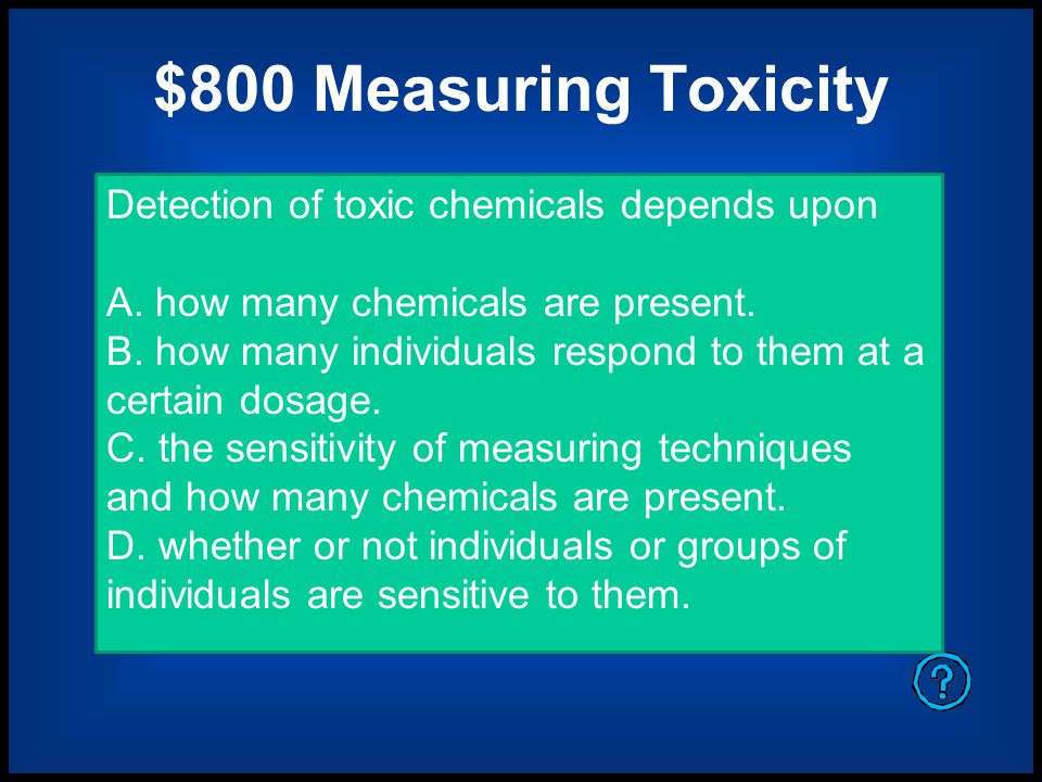 $800 Measuring Toxicity Detection of toxic chemicals depends upon