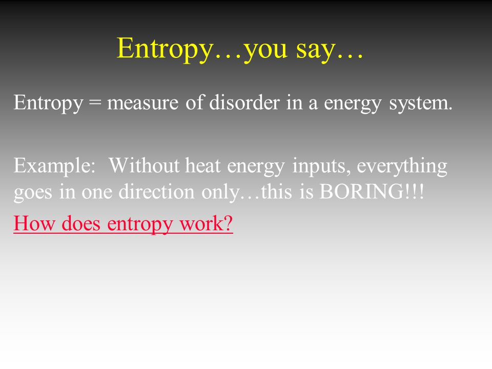 Entropy…you say…