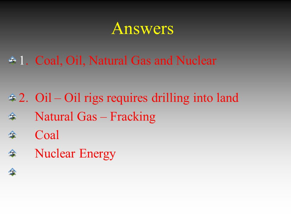 Answers 1. Coal, Oil, Natural Gas and Nuclear