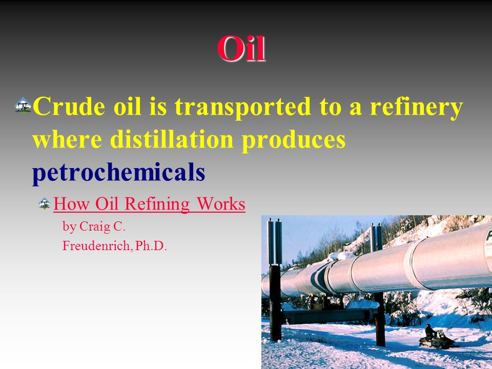 Oil Crude oil is transported to a refinery where distillation produces petrochemicals. How Oil Refining Works.