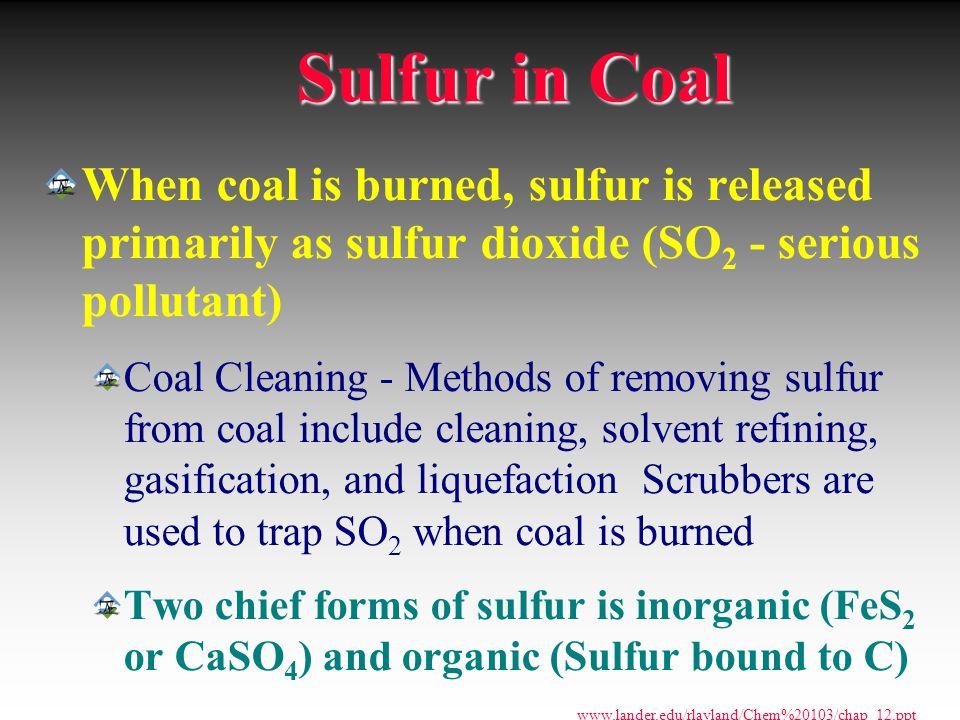 Sulfur in Coal When coal is burned, sulfur is released primarily as sulfur dioxide (SO2 - serious pollutant)