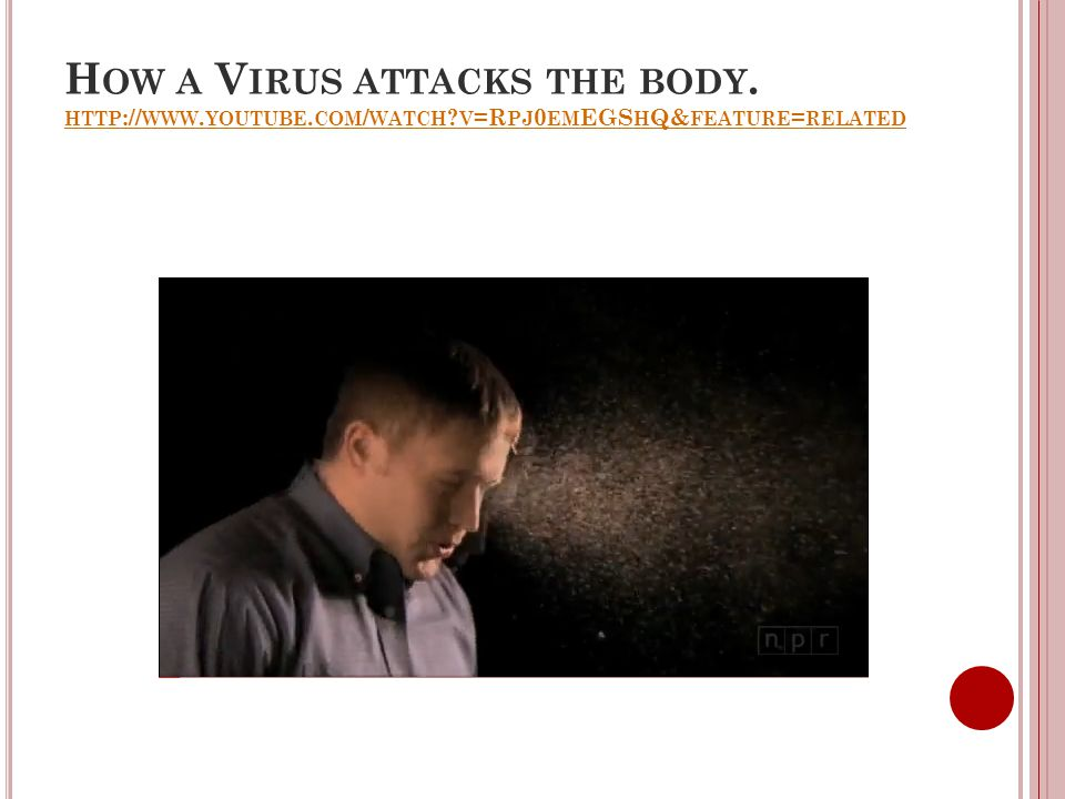 How a Virus attacks the body. http://www. youtube. com/watch