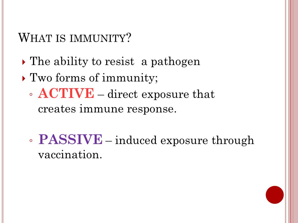 ACTIVE – direct exposure that creates immune response.