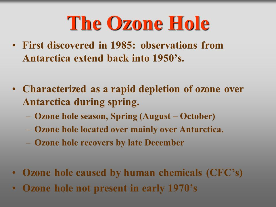 The Ozone Hole First discovered in 1985: observations from Antarctica extend back into 1950's.