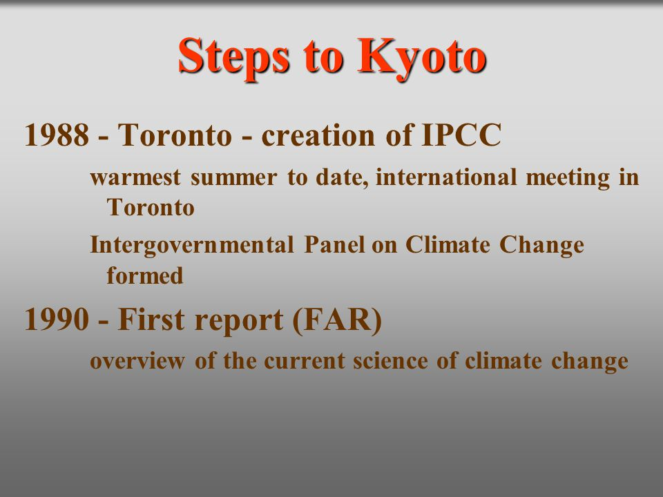 Steps to Kyoto 1988 - Toronto - creation of IPCC
