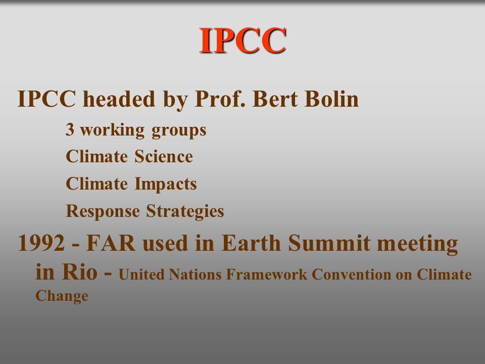 IPCC IPCC headed by Prof. Bert Bolin