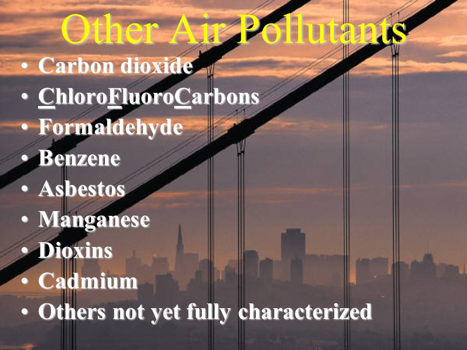 Other Air Pollutants Carbon dioxide ChloroFluoroCarbons Formaldehyde