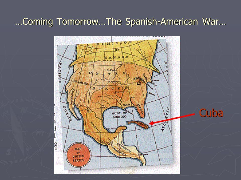 …Coming Tomorrow…The Spanish-American War…