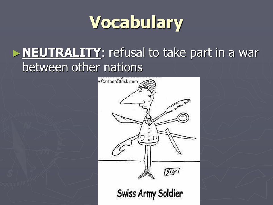 Vocabulary NEUTRALITY: refusal to take part in a war between other nations