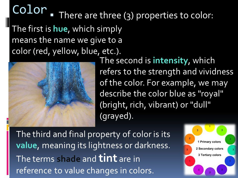 Color There are three (3) properties to color: