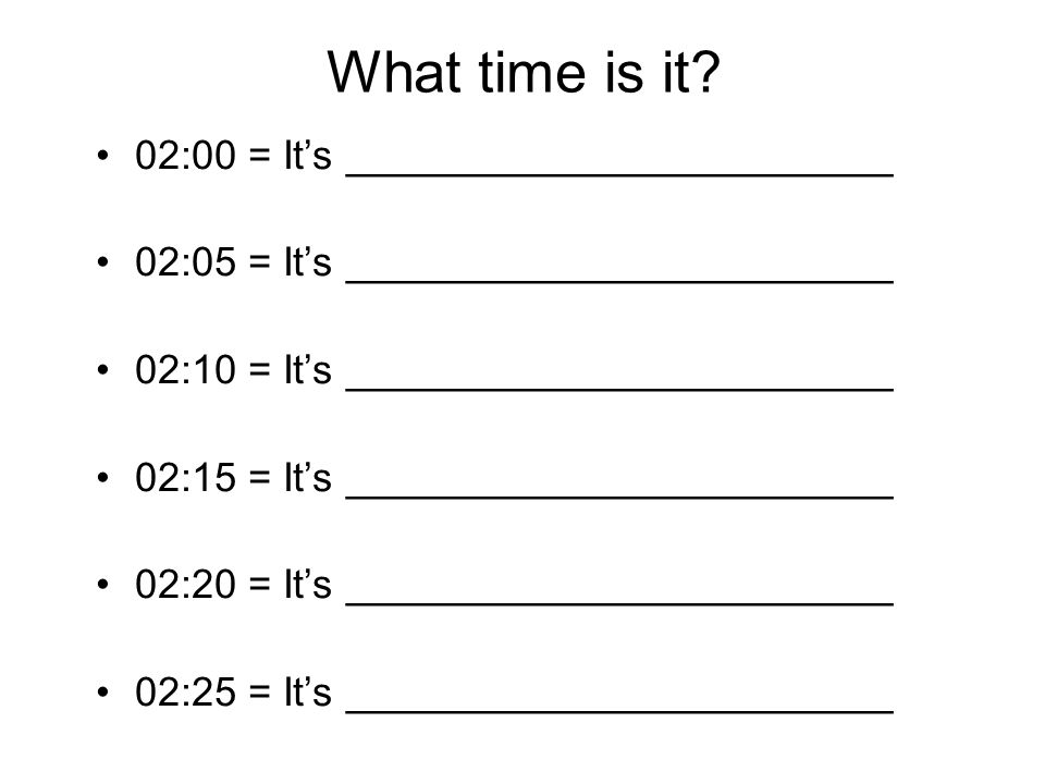 What time is it 02:00 = It's ________________________