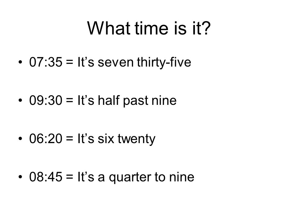 What time is it 07:35 = It's seven thirty-five