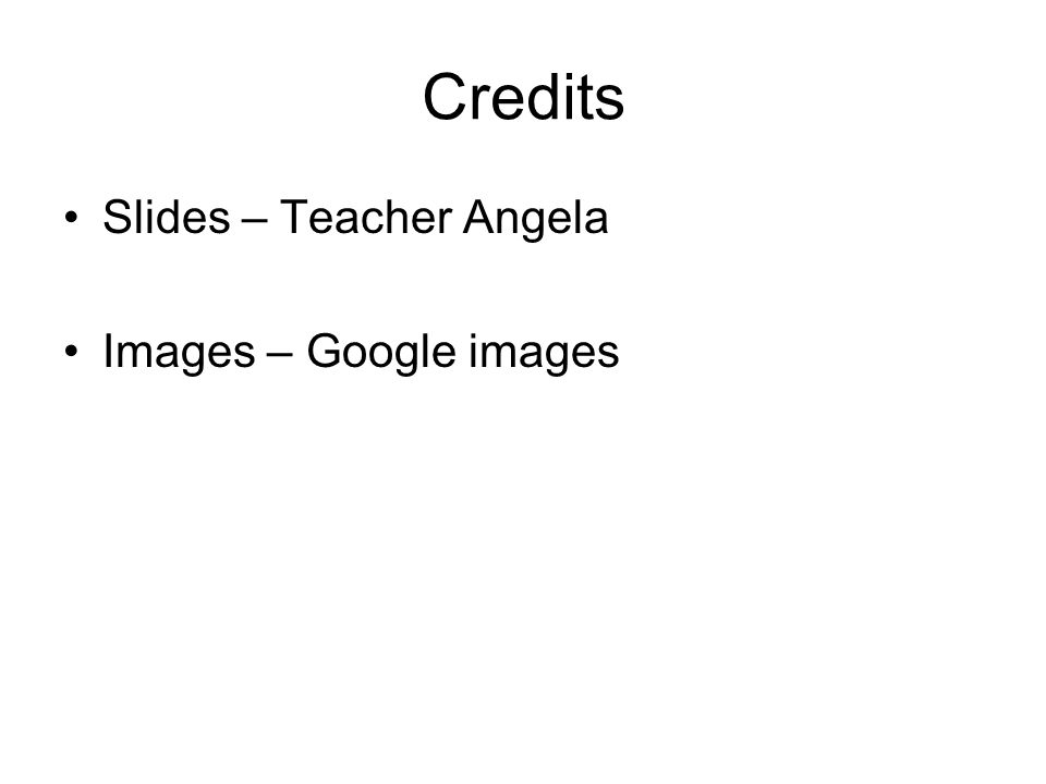 Credits Slides – Teacher Angela Images – Google images