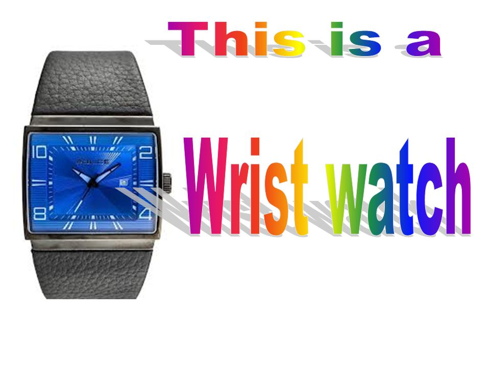 This is a Wrist watch