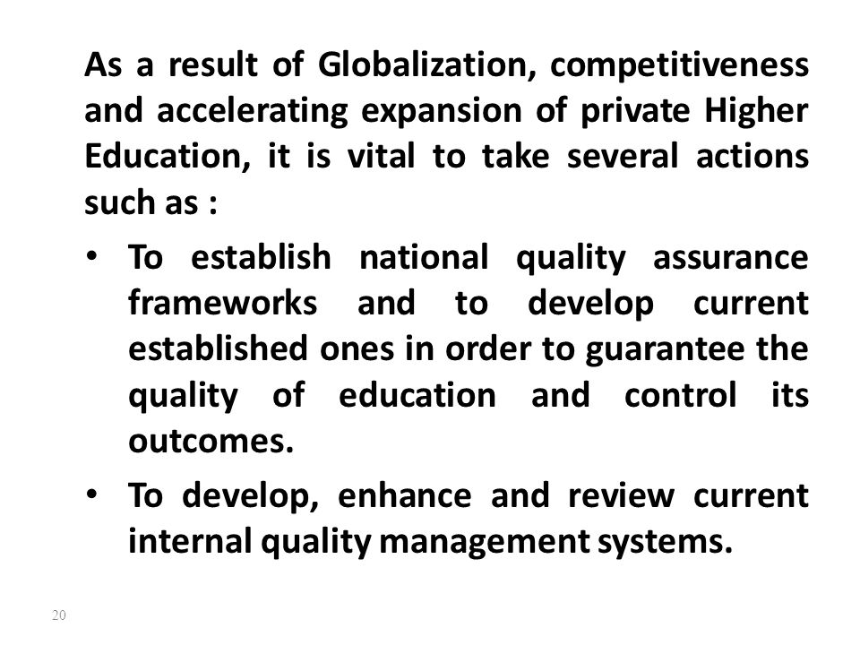 As a result of Globalization, competitiveness and accelerating expansion of private Higher Education, it is vital to take several actions such as :