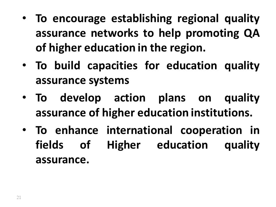 To encourage establishing regional quality assurance networks to help promoting QA of higher education in the region.