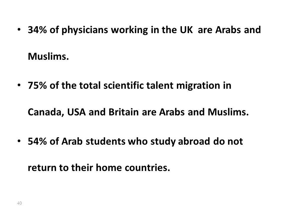 34% of physicians working in the UK are Arabs and Muslims.