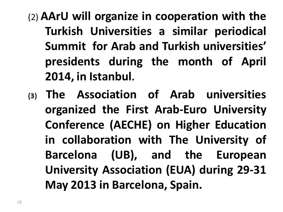 (2) AArU will organize in cooperation with the Turkish Universities a similar periodical Summit for Arab and Turkish universities' presidents during the month of April 2014, in Istanbul.