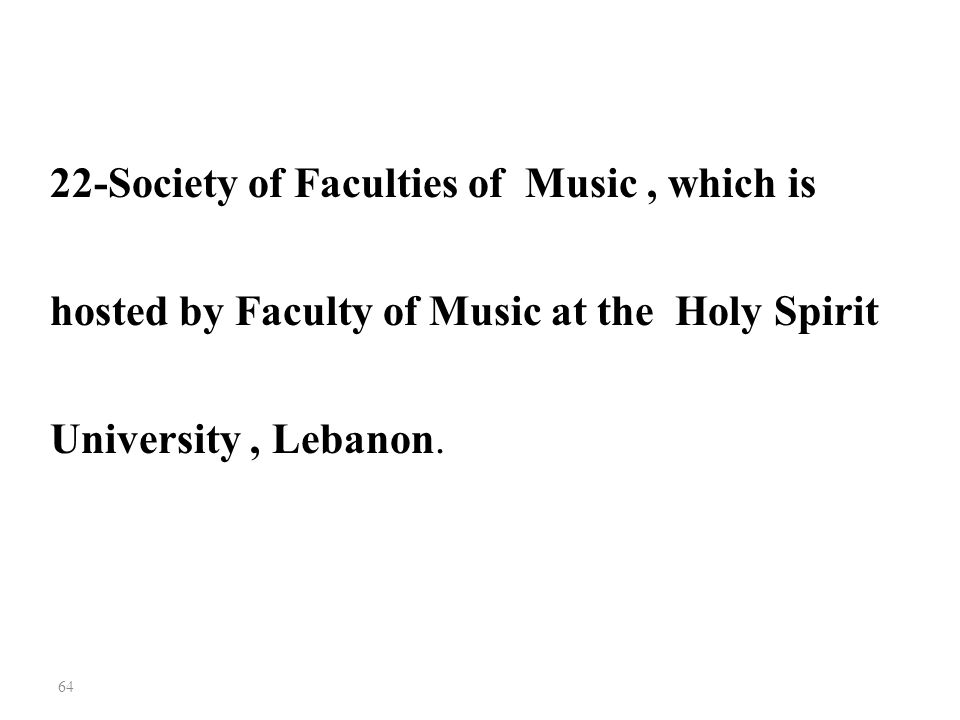 22-Society of Faculties of Music , which is hosted by Faculty of Music at the Holy Spirit University , Lebanon.