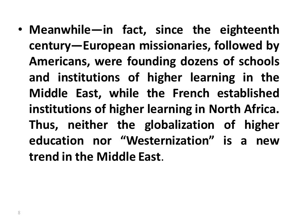 Meanwhile—in fact, since the eighteenth century—European missionaries, followed by Americans, were founding dozens of schools and institutions of higher learning in the Middle East, while the French established institutions of higher learning in North Africa.